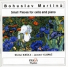 BOHUSLAV MARTINU (1890-1959) : SMALL PIECES FOR CELLO & PIANO - Michal Kanka (cello), Jaromir Klepac